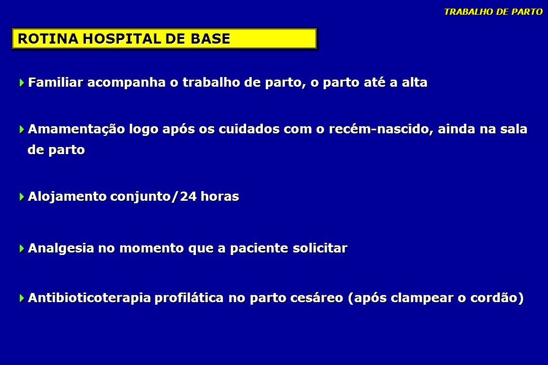 ROTINA HOSPITAL DE BASE Familiar acompanha o trabalho de parto, o parto até a alta Amamentação logo após os cuidados com o recém-nascido, ainda na sal