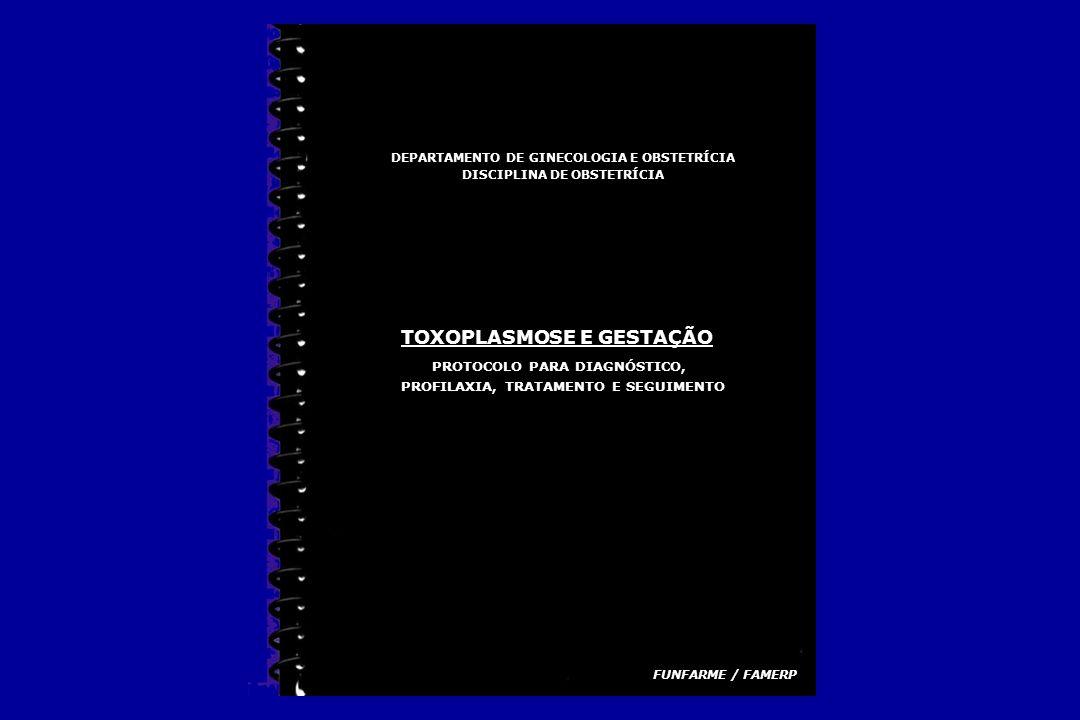 TOXOPLASMOSE E GESTAÇÃO PROTOCOLO PARA DIAGNÓSTICO, PROFILAXIA, TRATAMENTO E SEGUIMENTO DEPARTAMENTO DE GINECOLOGIA E OBSTETRÍCIA DISCIPLINA DE OBSTET