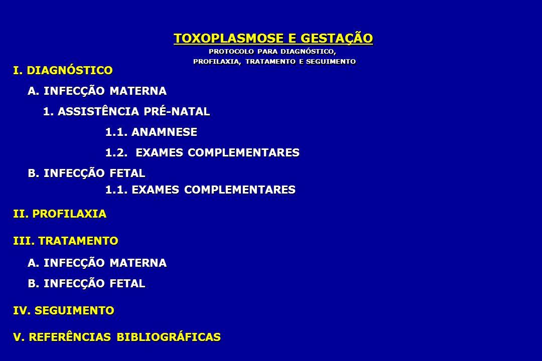 TOXOPLASMOSE E GESTAÇÃO PROTOCOLO PARA DIAGNÓSTICO, PROFILAXIA, TRATAMENTO E SEGUIMENTO PROTOCOLO PARA DIAGNÓSTICO, PROFILAXIA, TRATAMENTO E SEGUIMENT