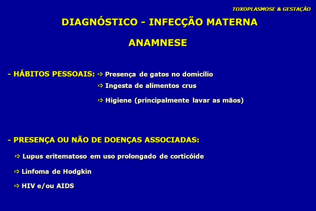 TOXOPLASMOSE & GESTAÇÃO - PRESENÇA OU NÃO DE DOENÇAS ASSOCIADAS: Lupus eritematoso em uso prolongado de corticóide Linfoma de Hodgkin HIV e/ou AIDS -