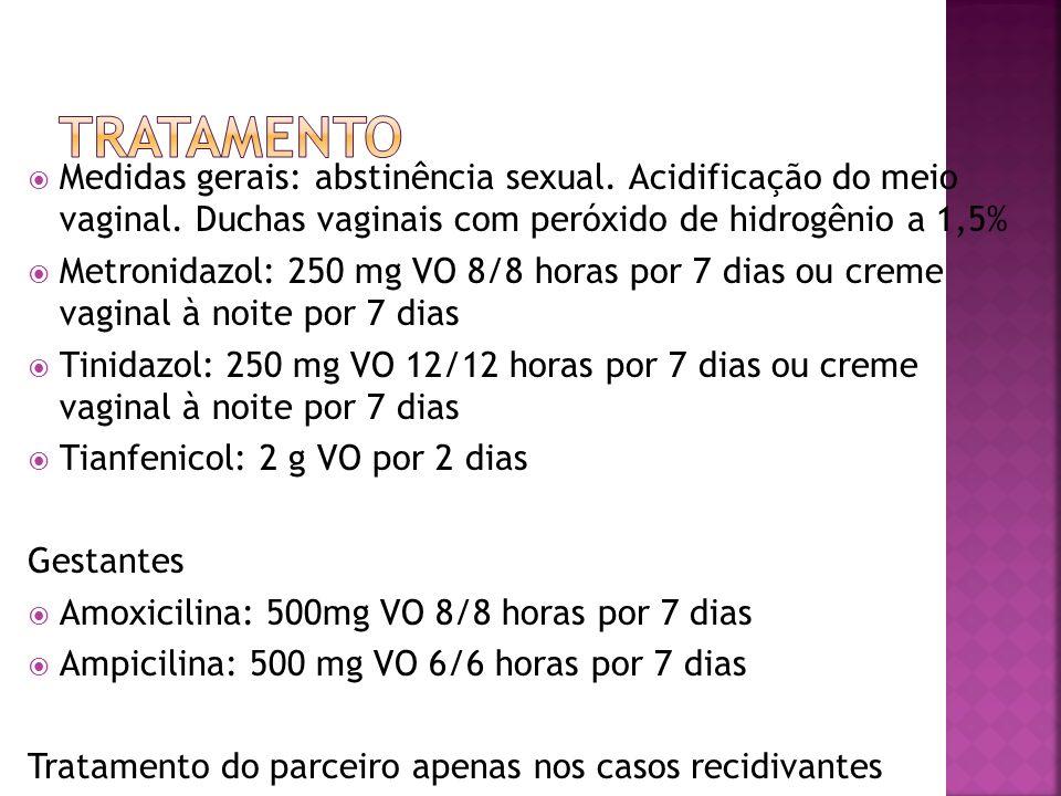 Medidas gerais: abstinência sexual. Acidificação do meio vaginal. Duchas vaginais com peróxido de hidrogênio a 1,5% Metronidazol: 250 mg VO 8/8 horas
