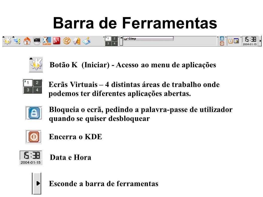 Barra de Ferramentas Botão K (Iniciar) - Acesso ao menu de aplicações Ecrãs Virtuais – 4 distintas áreas de trabalho onde podemos ter diferentes aplic