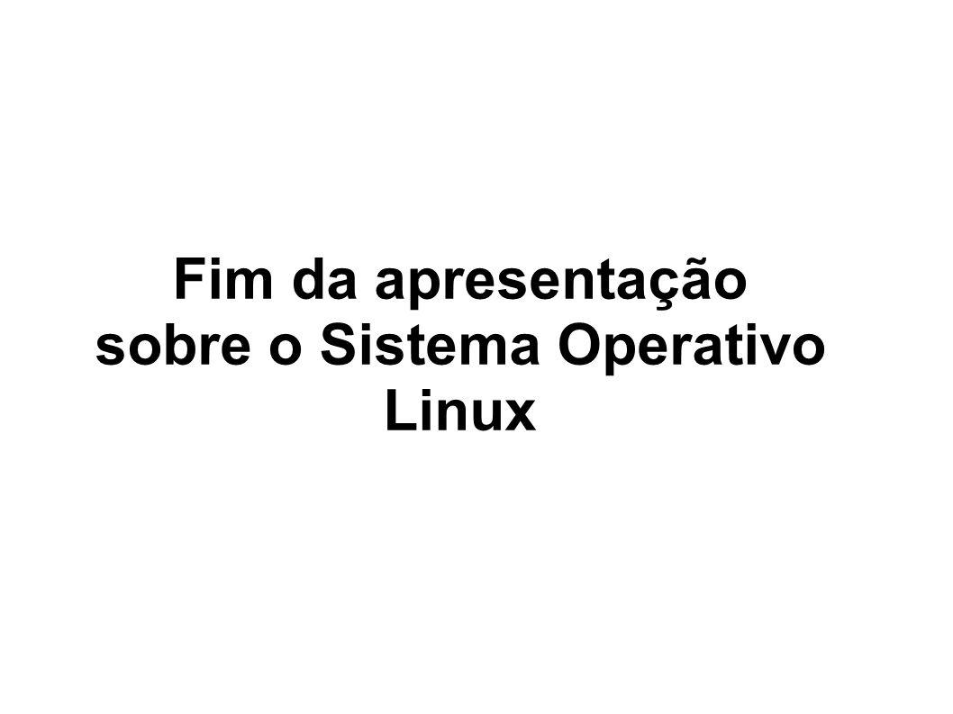 Fim da apresentação sobre o Sistema Operativo Linux