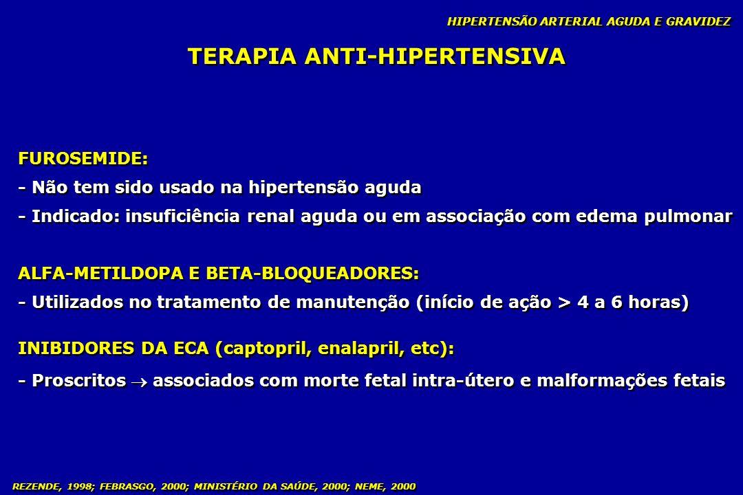 REZENDE, 1998; FEBRASGO, 2000; MINISTÉRIO DA SAÚDE, 2000; NEME, 2000 TERAPIA ANTI-HIPERTENSIVA FUROSEMIDE: - Não tem sido usado na hipertensão aguda -