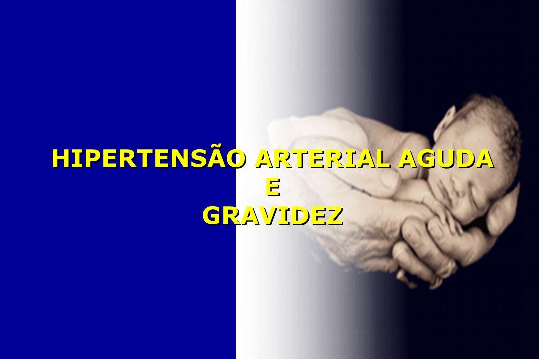 HIPERTENSÃO ARTERIAL AGUDA E GRAVIDEZ REZENDE, 1998; FEBRASGO, 2000; MINISTÉRIO DA SAÚDE, 2000; NEME, 2000 HIPERTENSÃO ARTERIAL AGUDA - AUMENTO ABRUPTO NOS NÍVEIS PRESSÓRICOS BASAIS, INDEPENDENTEMENTE DOS VALORES ABSOLUTOS.