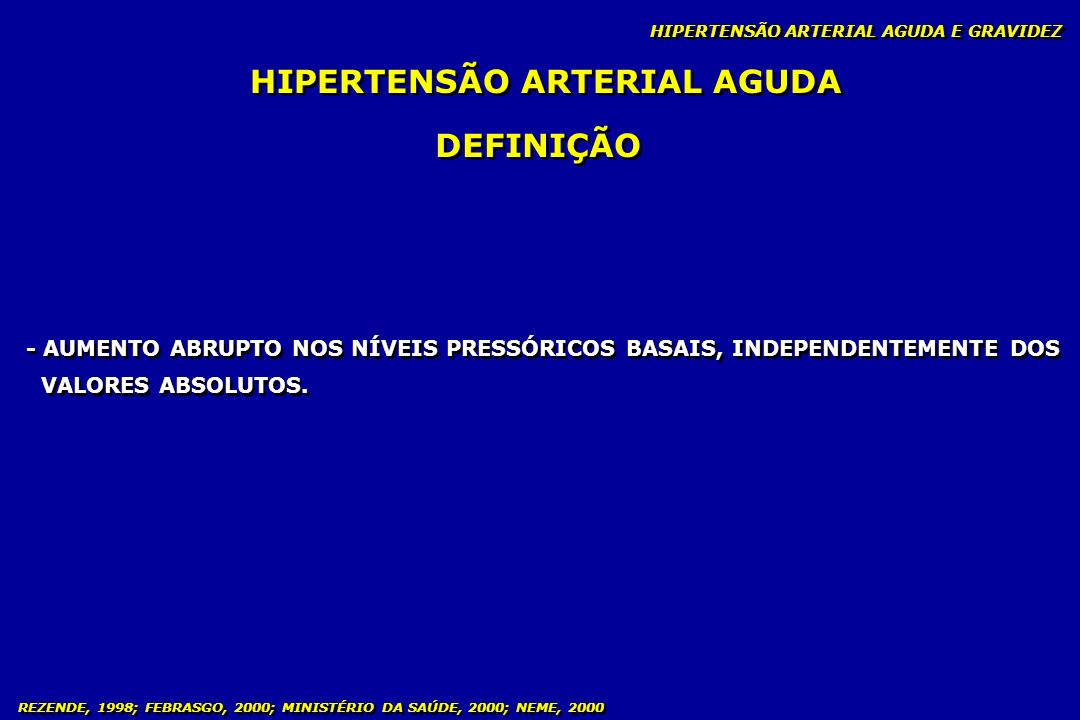 REZENDE, 1998; FEBRASGO, 2000; MINISTÉRIO DA SAÚDE, 2000; NEME, 2000 TERAPIA ANTI-HIPERTENSIVA DIAZÓXIDO - Benzotiazida, sem efeito diurético, atua no capilar arteriolar - POSOLOGIA: 1 ampola - 20 ml = 300 mg 30 a 60 mg em minibolus - EV, repetir em 5 minutos s/n - Pico de ação 2 a 3 minutos - Duração efeito hipotensor 4 a 12 horas - Efeitos Colaterais arritmia cardíaca, palpitação, cefaléia e hiperglicemia - Pode ocasionar sofrimento fetal queda abrupta da PA - Benzotiazida, sem efeito diurético, atua no capilar arteriolar - POSOLOGIA: 1 ampola - 20 ml = 300 mg 30 a 60 mg em minibolus - EV, repetir em 5 minutos s/n - Pico de ação 2 a 3 minutos - Duração efeito hipotensor 4 a 12 horas - Efeitos Colaterais arritmia cardíaca, palpitação, cefaléia e hiperglicemia - Pode ocasionar sofrimento fetal queda abrupta da PA HIPERTENSÃO ARTERIAL AGUDA E GRAVIDEZ