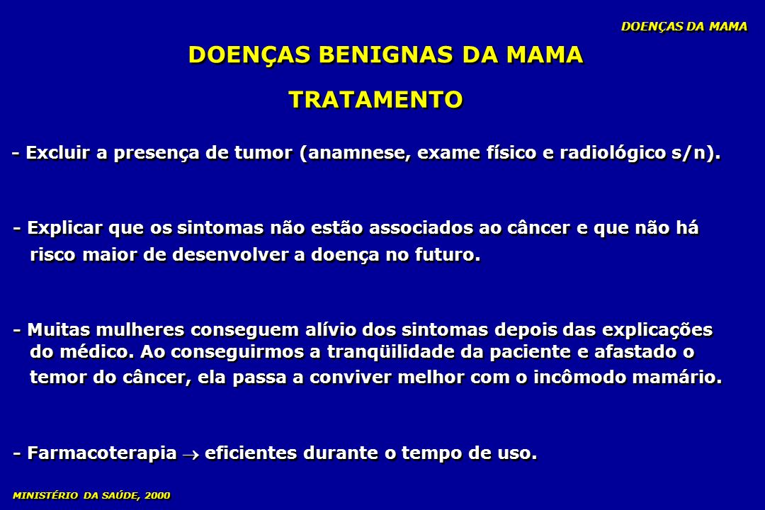 - Excluir a presença de tumor (anamnese, exame físico e radiológico s/n). - Explicar que os sintomas não estão associados ao câncer e que não há risco
