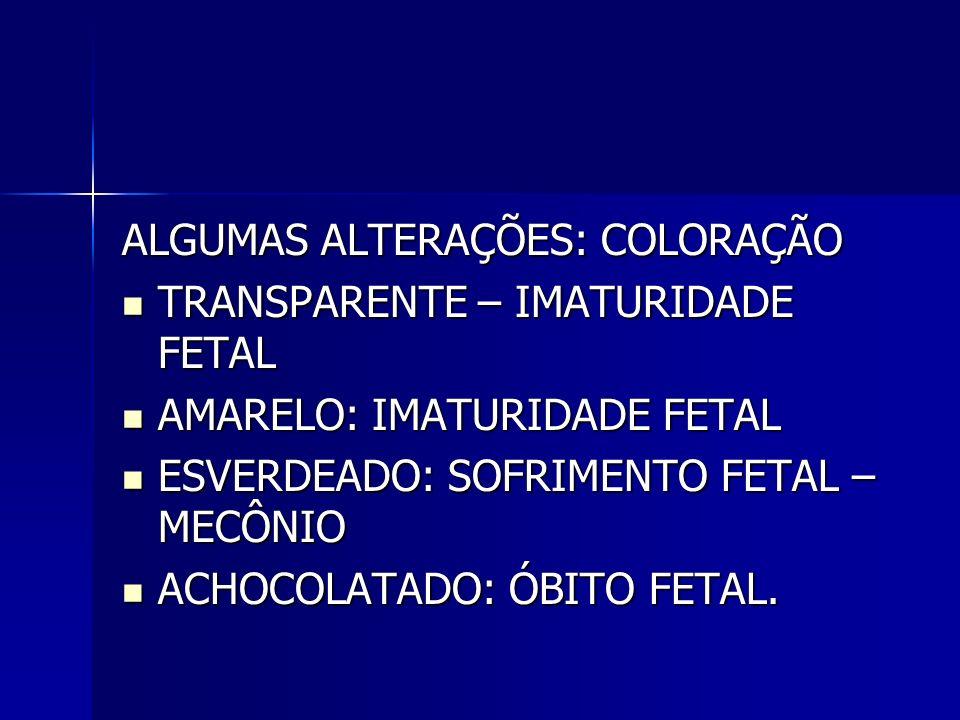 ALGUMAS ALTERAÇÕES: COLORAÇÃO TRANSPARENTE – IMATURIDADE FETAL TRANSPARENTE – IMATURIDADE FETAL AMARELO: IMATURIDADE FETAL AMARELO: IMATURIDADE FETAL