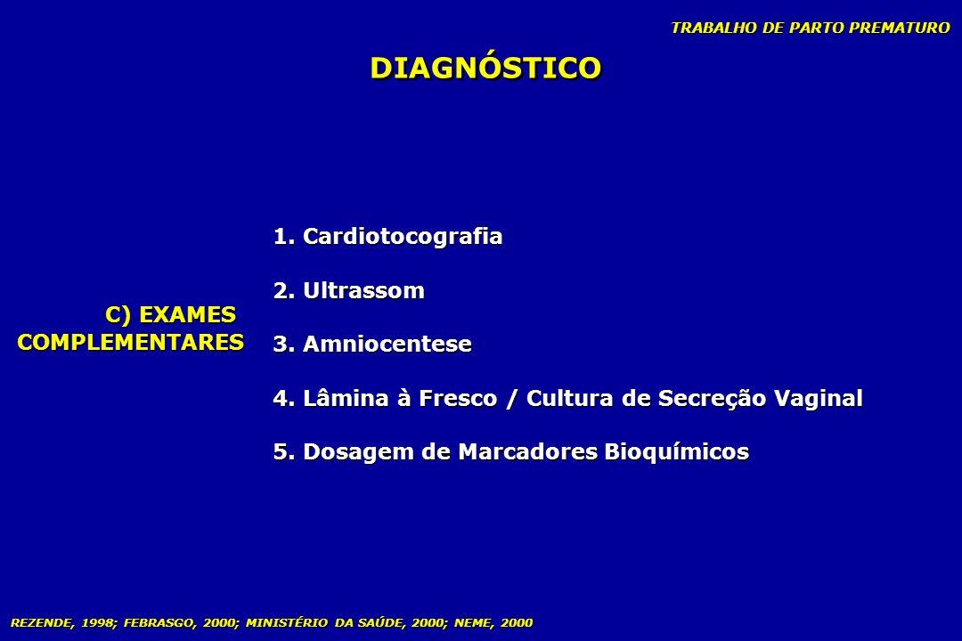 TRABALHO DE PARTO PREMATURO DIAGNÓSTICO C) EXAMES COMPLEMENTARES C) EXAMES COMPLEMENTARES 1. Cardiotocografia 2. Ultrassom 3. Amniocentese 4. Lâmina à