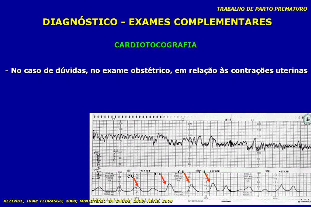 TRABALHO DE PARTO PREMATURO DIAGNÓSTICO - EXAMES COMPLEMENTARES CARDIOTOCOGRAFIA - No caso de dúvidas, no exame obstétrico, em relação às contrações u