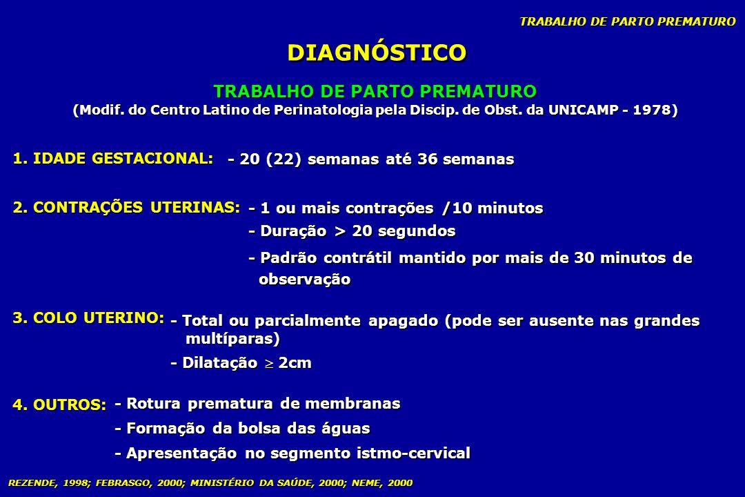 TRABALHO DE PARTO PREMATURO DIAGNÓSTICO TRABALHO DE PARTO PREMATURO (Modif. do Centro Latino de Perinatologia pela Discip. de Obst. da UNICAMP - 1978)