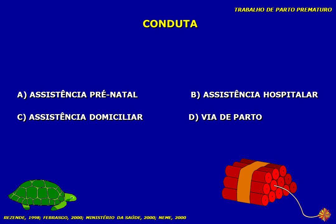 TRABALHO DE PARTO PREMATURO CONDUTA A) ASSISTÊNCIA PRÉ-NATAL B) ASSISTÊNCIA HOSPITALAR C) ASSISTÊNCIA DOMICILIAR D) VIA DE PARTO A) ASSISTÊNCIA PRÉ-NA