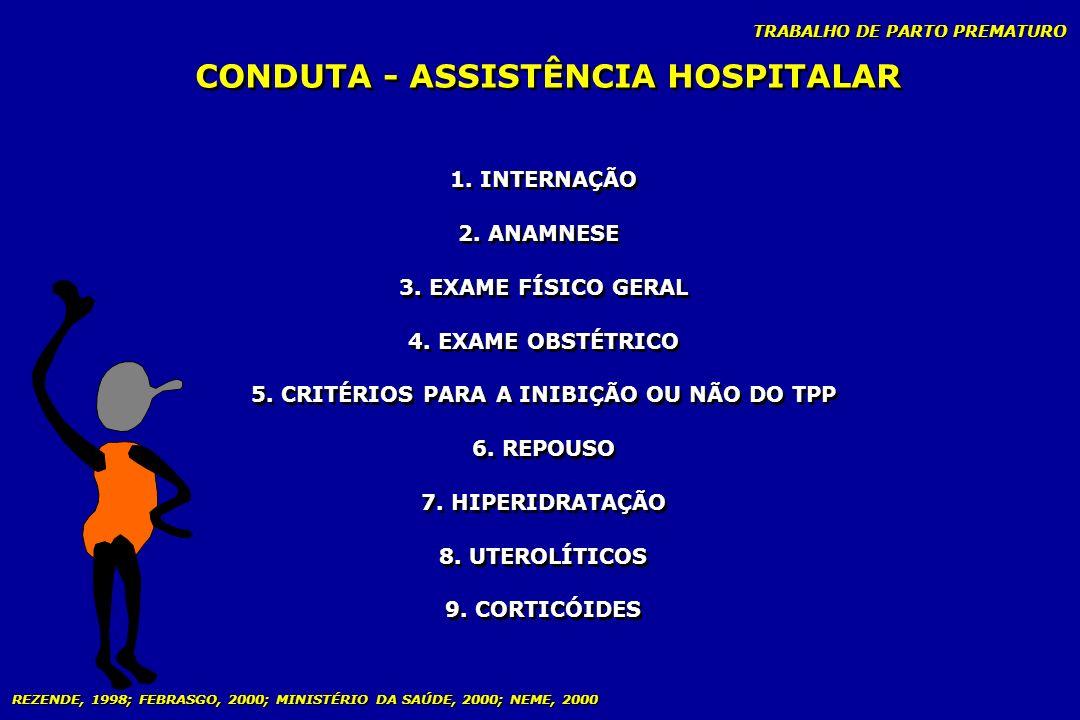 TRABALHO DE PARTO PREMATURO CONDUTA - ASSISTÊNCIA HOSPITALAR 1. INTERNAÇÃO 2. ANAMNESE 3. EXAME FÍSICO GERAL 4. EXAME OBSTÉTRICO 5. CRITÉRIOS PARA A I