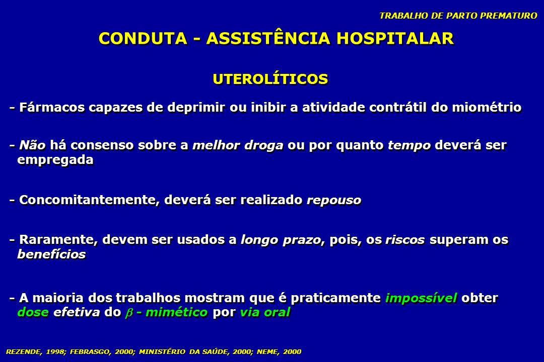 TRABALHO DE PARTO PREMATURO CONDUTA - ASSISTÊNCIA HOSPITALAR UTEROLÍTICOS - Não há consenso sobre a melhor droga ou por quanto tempo deverá ser empreg