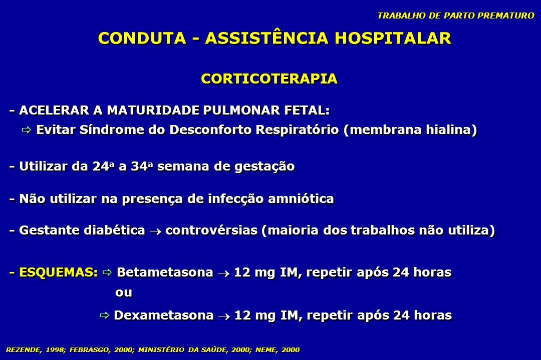 TRABALHO DE PARTO PREMATURO CONDUTA - ASSISTÊNCIA HOSPITALAR CORTICOTERAPIA - ACELERAR A MATURIDADE PULMONAR FETAL: Evitar Síndrome do Desconforto Res