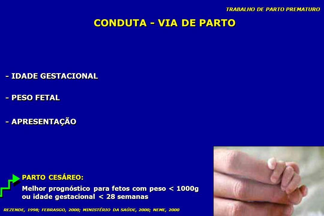 TRABALHO DE PARTO PREMATURO CONDUTA - VIA DE PARTO - IDADE GESTACIONAL - PESO FETAL - APRESENTAÇÃO PARTO CESÁREO: Melhor prognóstico para fetos com pe