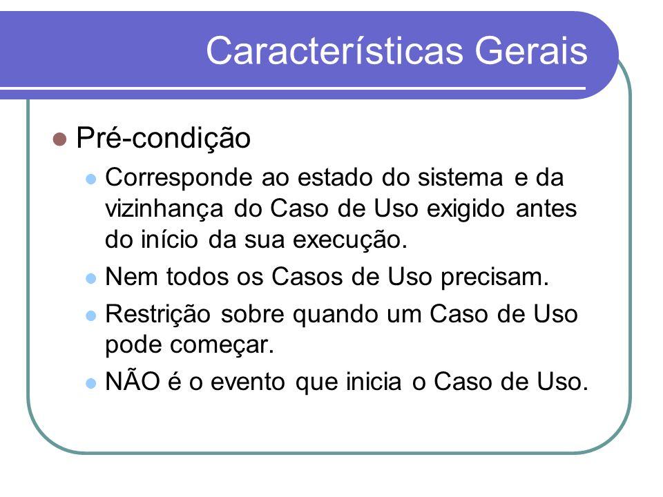 Características Gerais Pós-condição Descreve o que o sistema deverá assegurar ao término do Caso de Uso.