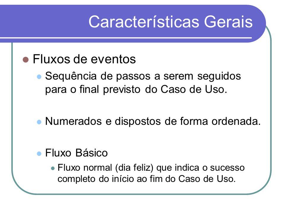 Características Gerais Fluxos de eventos Sequência de passos a serem seguidos para o final previsto do Caso de Uso. Numerados e dispostos de forma ord