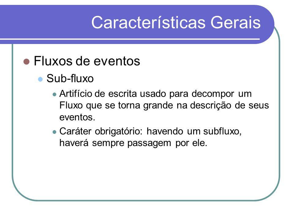 Características Gerais Fluxos de eventos Sub-fluxo Artifício de escrita usado para decompor um Fluxo que se torna grande na descrição de seus eventos.