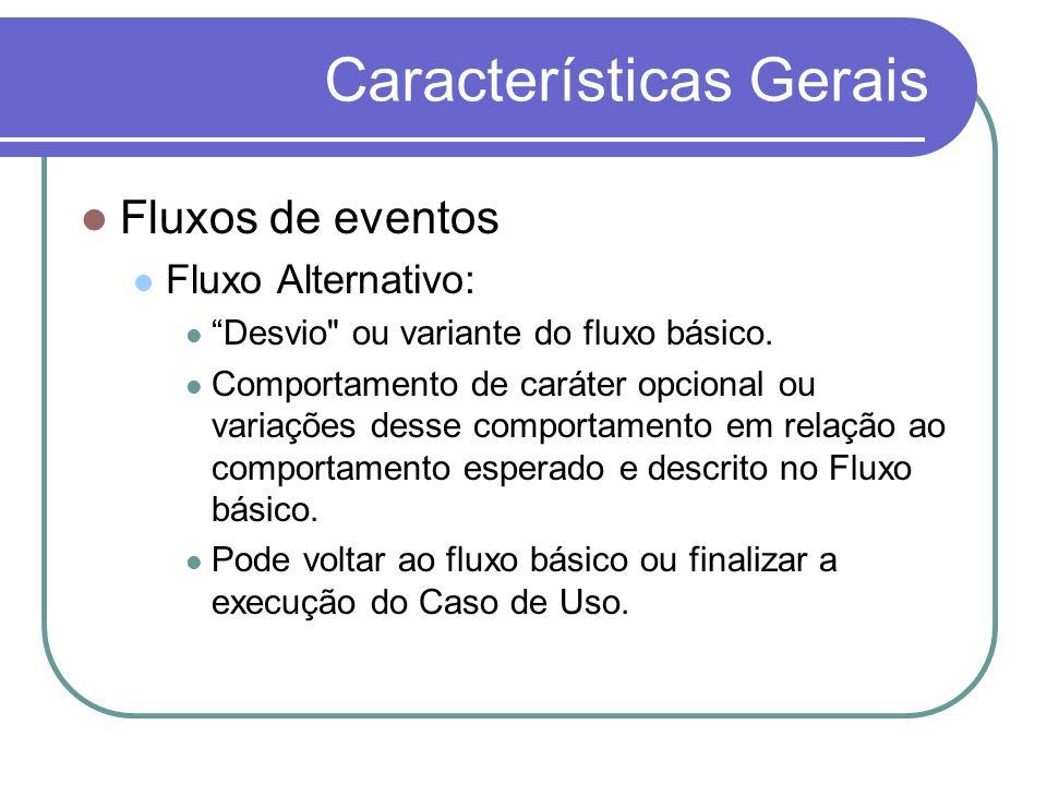 Características Gerais Fluxos de eventos Fluxo de Exceção Descrição de erros durante a execução do fluxo básico ou dos fluxos alternativos.