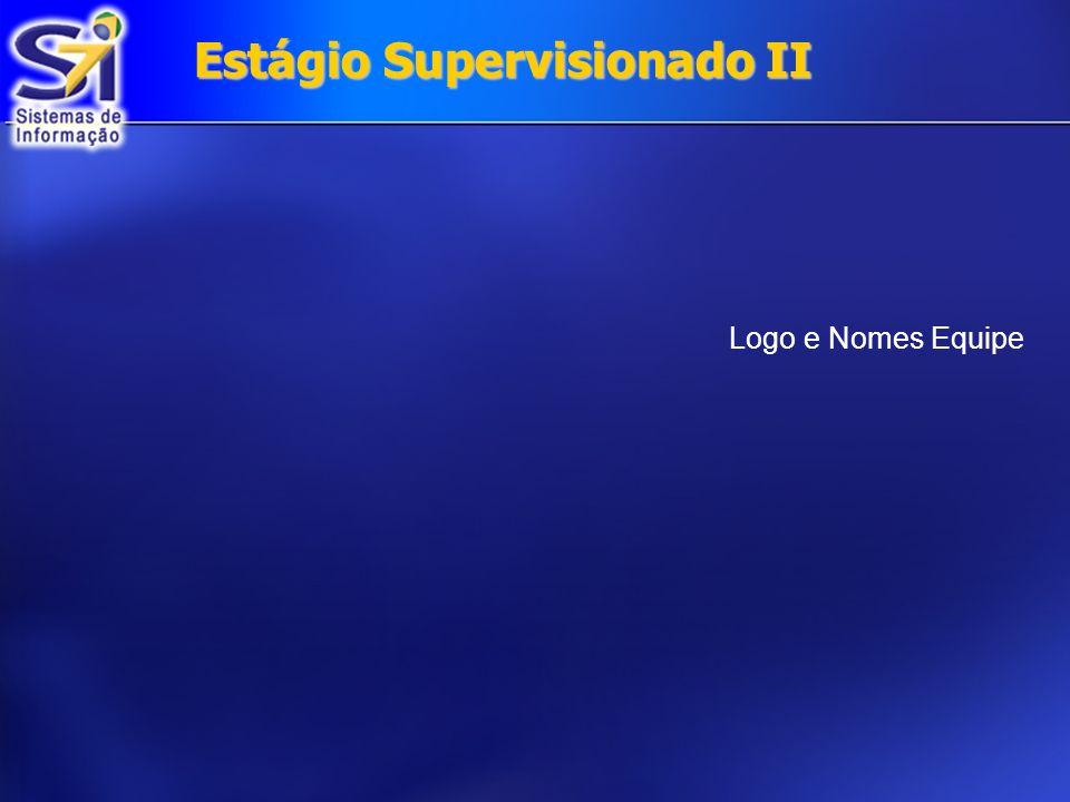 Estágio Supervisionado II Estágio Supervisionado II Logo e Nomes Equipe
