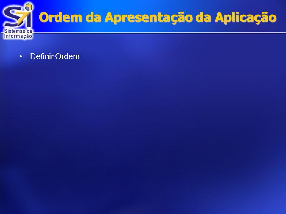 Ordem da Apresentação da Aplicação Definir Ordem