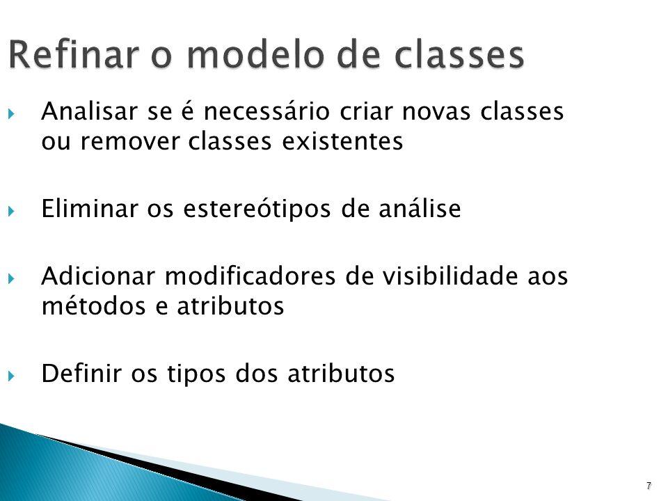 7 Refinar o modelo de classes Analisar se é necessário criar novas classes ou remover classes existentes Eliminar os estereótipos de análise Adicionar