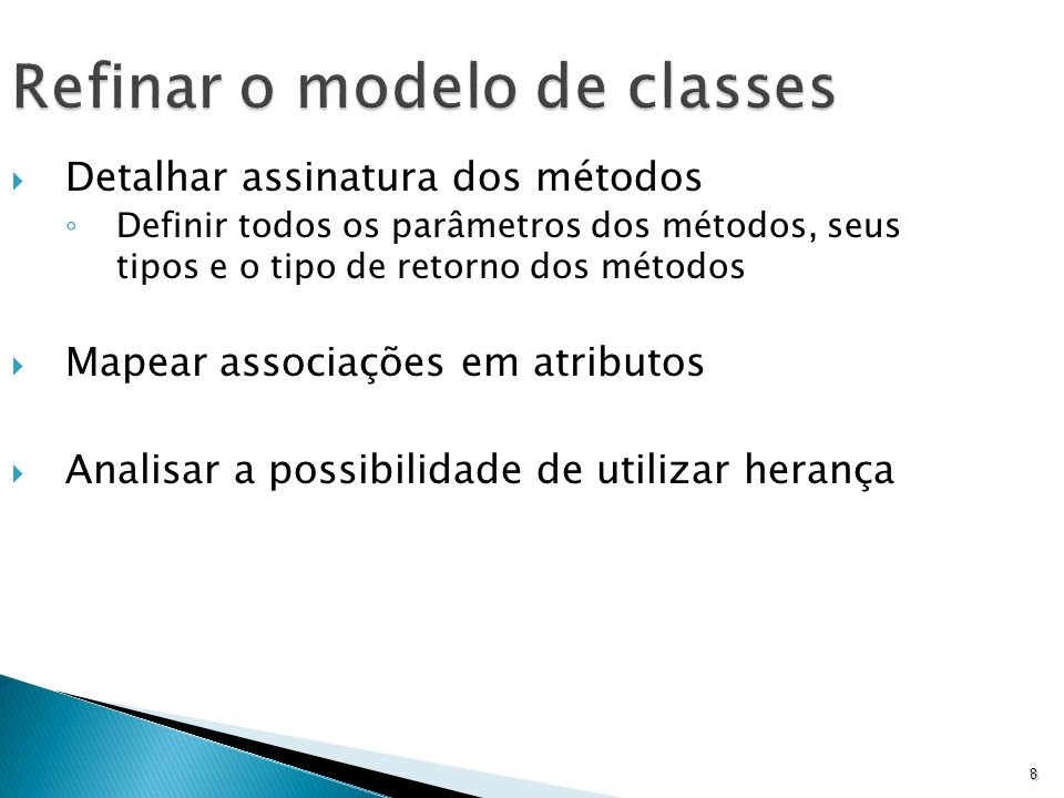 8 Refinar o modelo de classes Detalhar assinatura dos métodos Definir todos os parâmetros dos métodos, seus tipos e o tipo de retorno dos métodos Mape