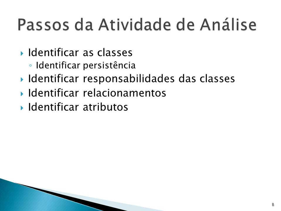 Identificar as classes Identificar persistência Identificar responsabilidades das classes Identificar relacionamentos Identificar atributos 8
