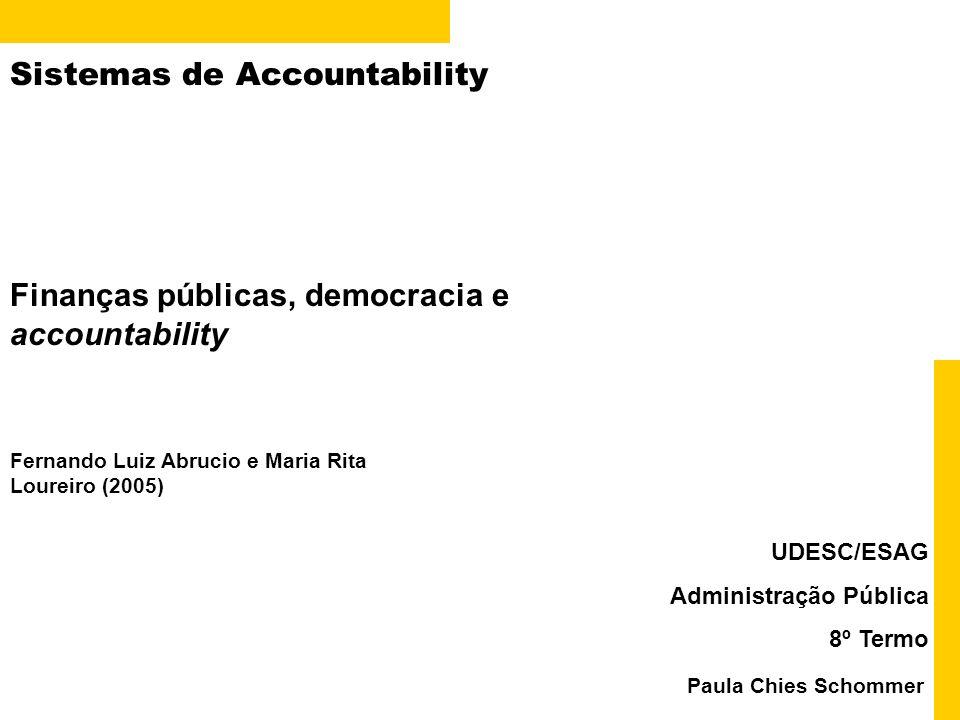 Sistemas de Accountability Paula Chies Schommer UDESC/ESAG Administração Pública 8º Termo Finanças públicas, democracia e accountability Fernando Luiz