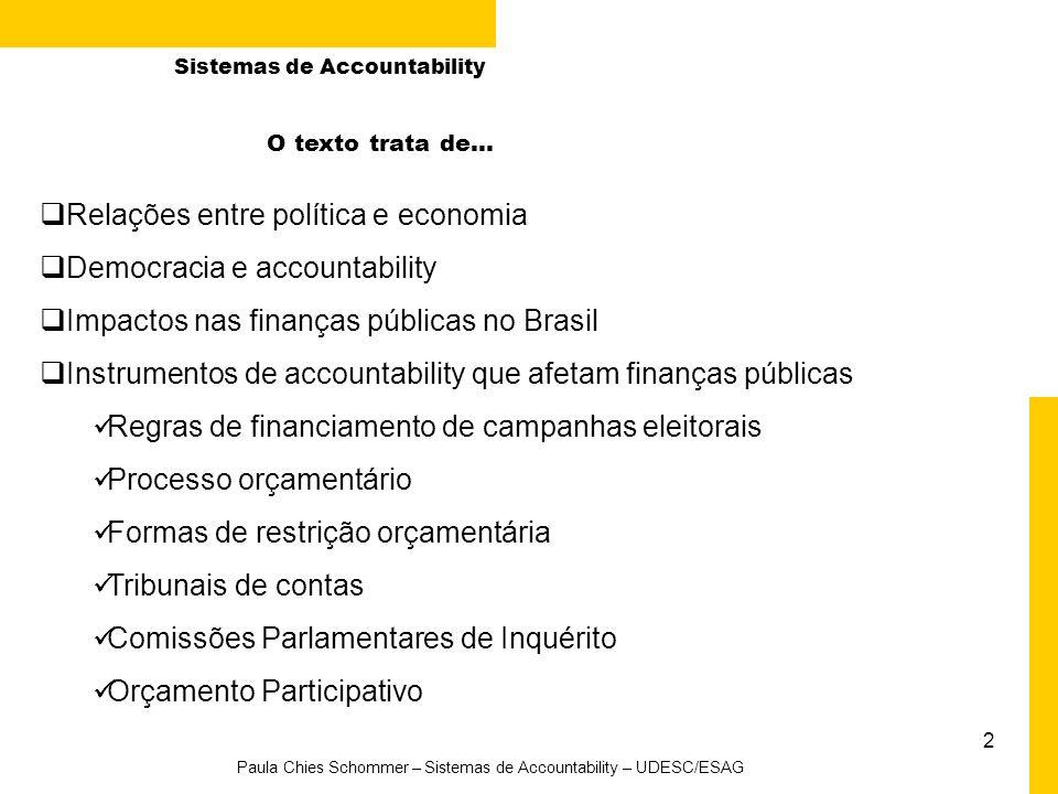 2 Paula Chies Schommer – Sistemas de Accountability – UDESC/ESAG O texto trata de... Relações entre política e economia Democracia e accountability Im