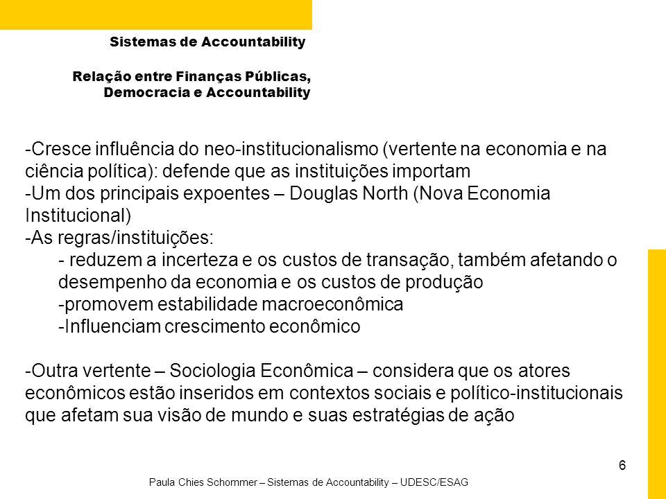 6 Paula Chies Schommer – Sistemas de Accountability – UDESC/ESAG Sistemas de Accountability -Cresce influência do neo-institucionalismo (vertente na e