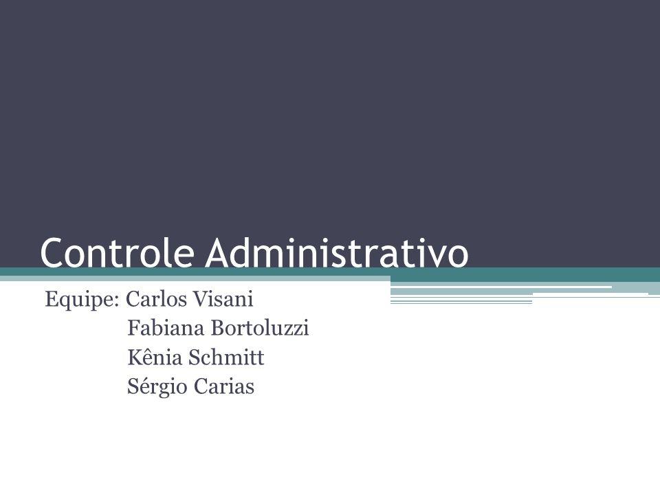 Controle Administrativo Equipe: Carlos Visani Fabiana Bortoluzzi Kênia Schmitt Sérgio Carias