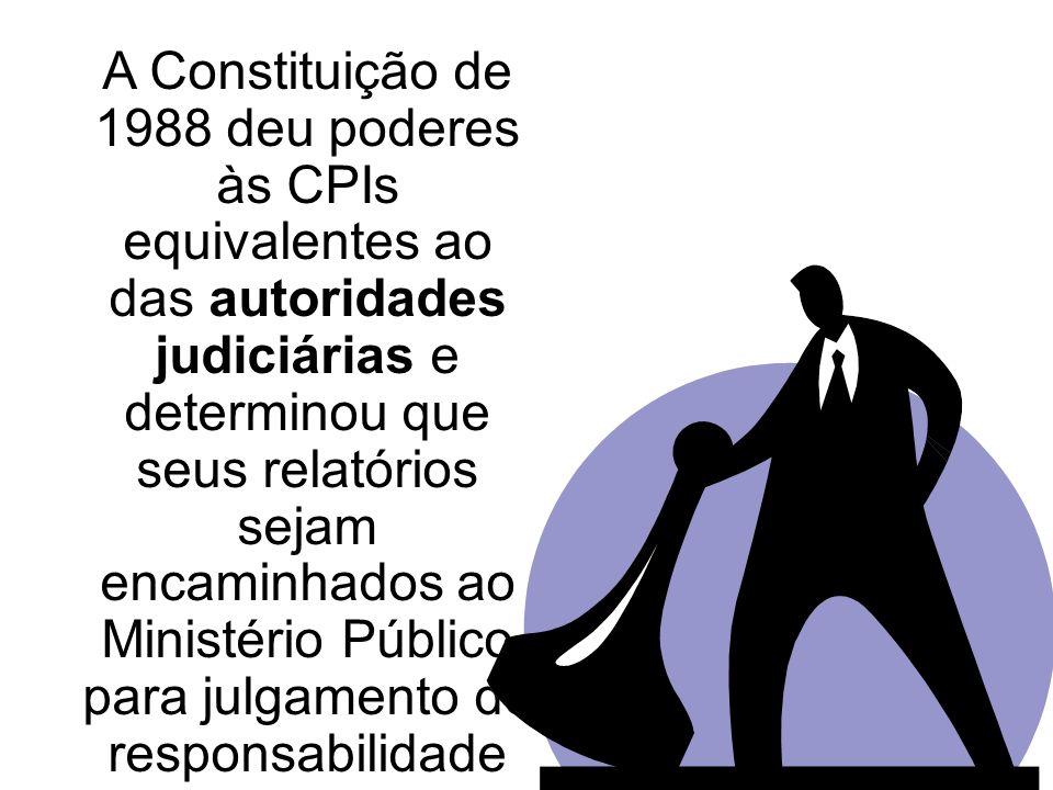A Constituição de 1988 deu poderes às CPIs equivalentes ao das autoridades judiciárias e determinou que seus relatórios sejam encaminhados ao Ministér