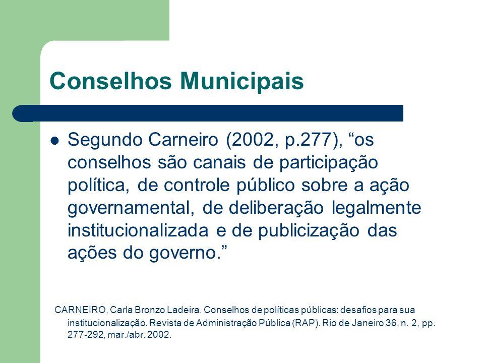 Conselhos Municipais Segundo Carneiro (2002, p.277), os conselhos são canais de participação política, de controle público sobre a ação governamental,