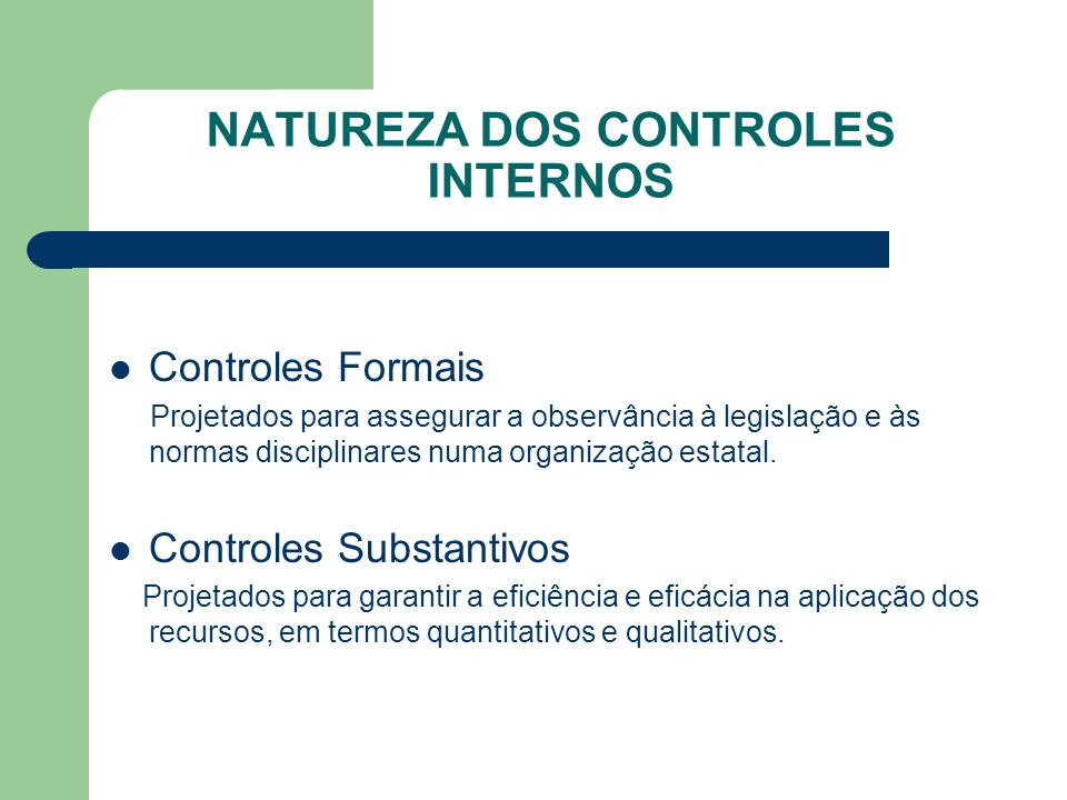 NATUREZA DOS CONTROLES INTERNOS Controles Formais Projetados para assegurar a observância à legislação e às normas disciplinares numa organização esta
