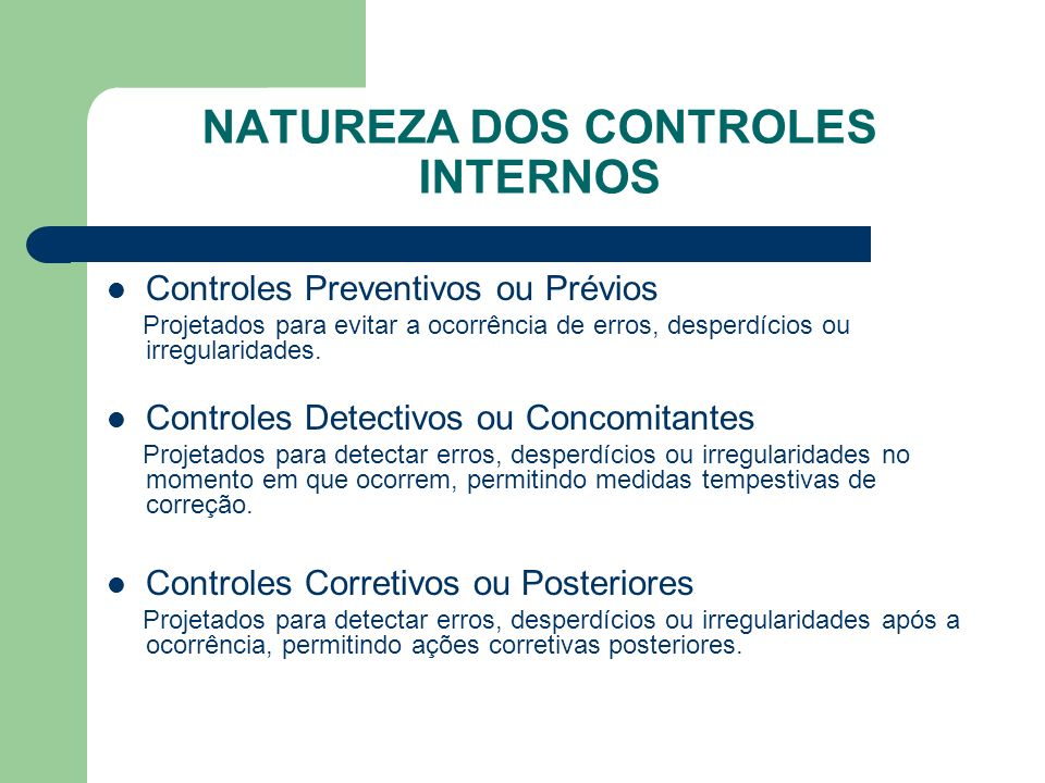 PRINCIPAIS GRUPOS DE CONTROLES INTERNOS Controles Internos Contábeis Controles Internos Financeiros Controles Internos Orçamentários Controles Internos Administrativos Controles Internos Operacionais