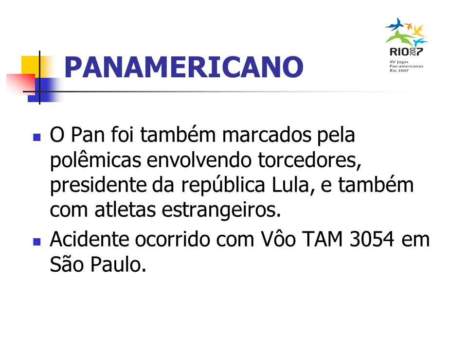 PANAMERICANO O Pan foi também marcados pela polêmicas envolvendo torcedores, presidente da república Lula, e também com atletas estrangeiros. Acidente
