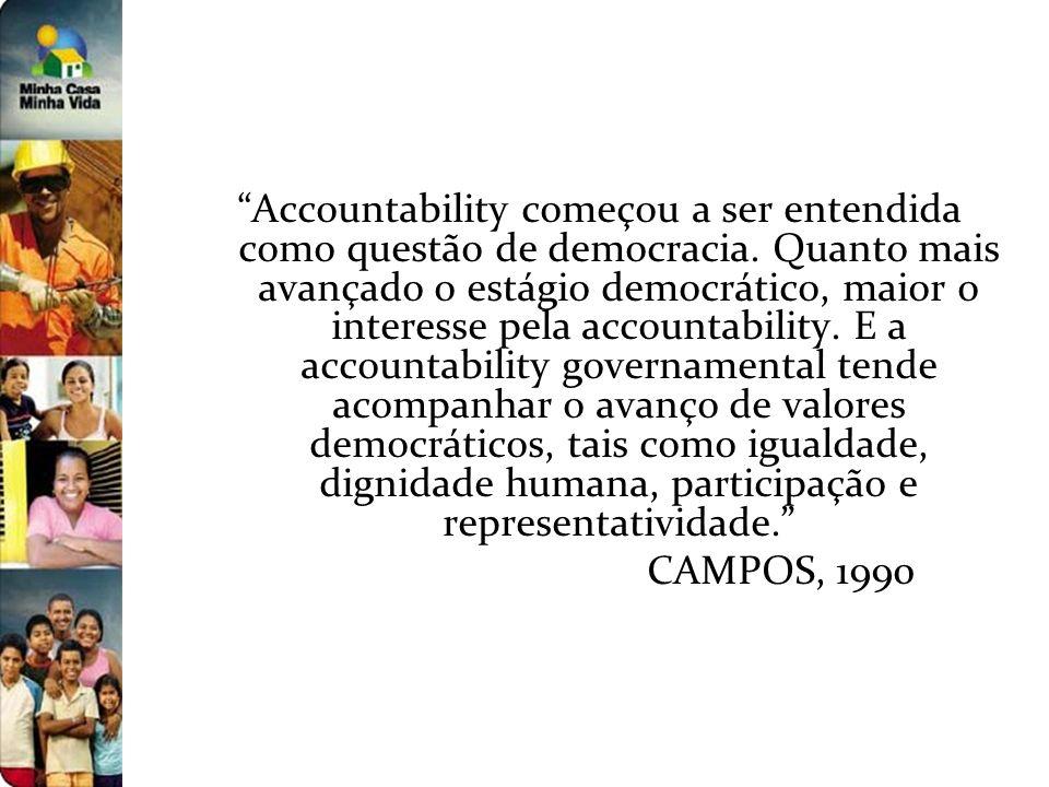 Accountability começou a ser entendida como questão de democracia. Quanto mais avançado o estágio democrático, maior o interesse pela accountability.