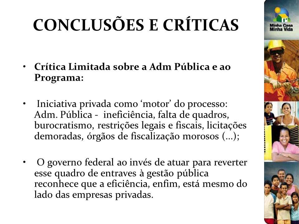 CONCLUSÕES E CRÍTICAS Crítica Limitada sobre a Adm Pública e ao Programa: Iniciativa privada como motor do processo: Adm. Pública - ineficiência, falt