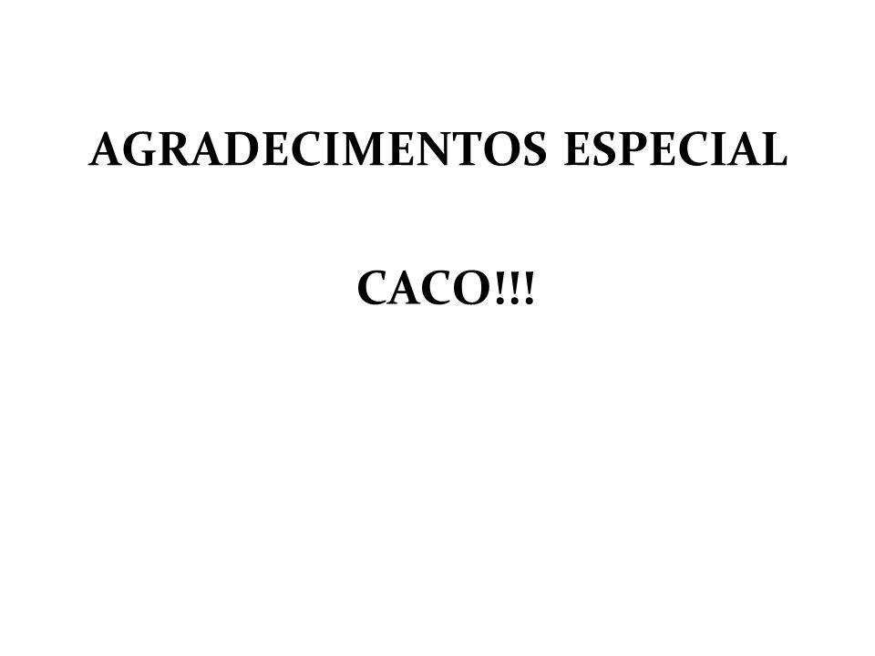 AGRADECIMENTOS ESPECIAL CACO!!!
