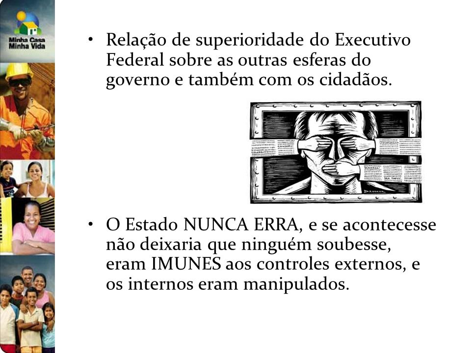 Relação de superioridade do Executivo Federal sobre as outras esferas do governo e também com os cidadãos. O Estado NUNCA ERRA, e se acontecesse não d