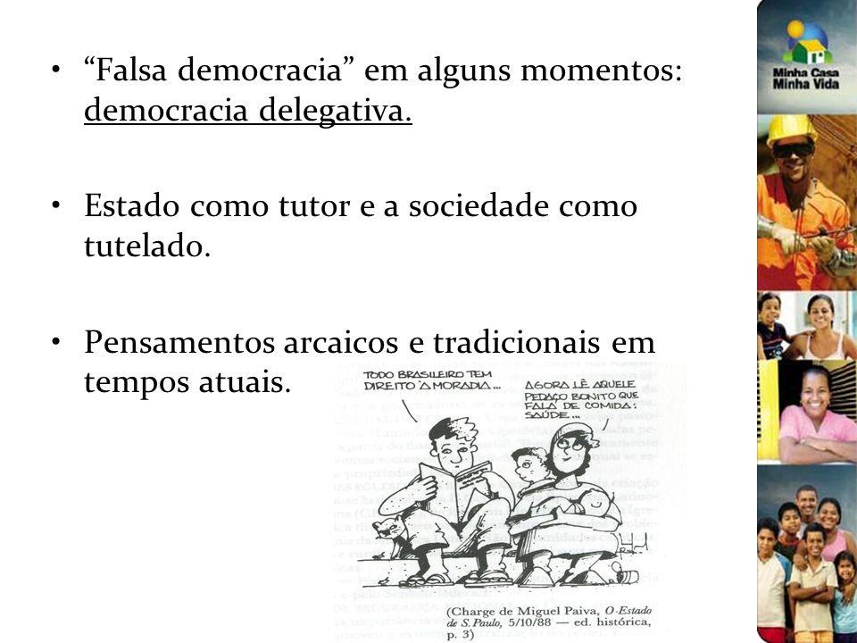 Falsa democracia em alguns momentos: democracia delegativa. Estado como tutor e a sociedade como tutelado. Pensamentos arcaicos e tradicionais em temp