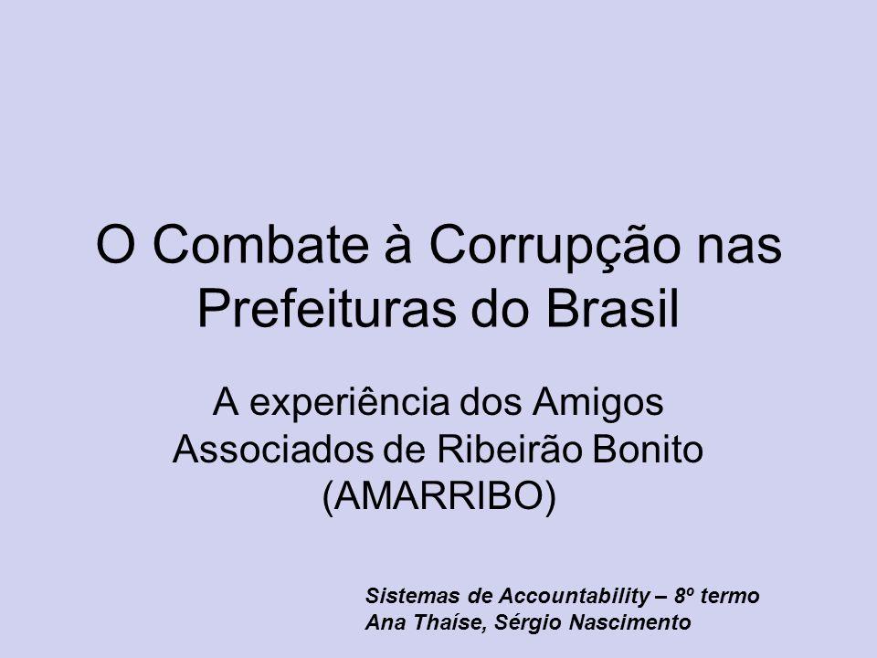 O Combate à Corrupção nas Prefeituras do Brasil A experiência dos Amigos Associados de Ribeirão Bonito (AMARRIBO) Sistemas de Accountability – 8º term
