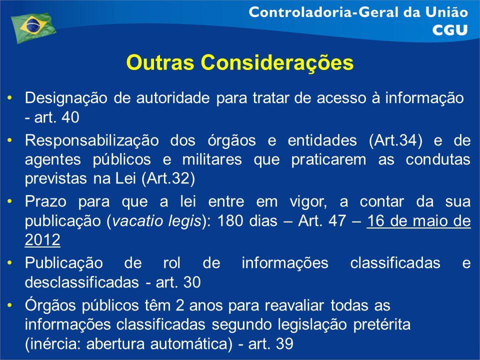 Outras Considerações Designação de autoridade para tratar de acesso à informação - art. 40 Responsabilização dos órgãos e entidades (Art.34) e de agen