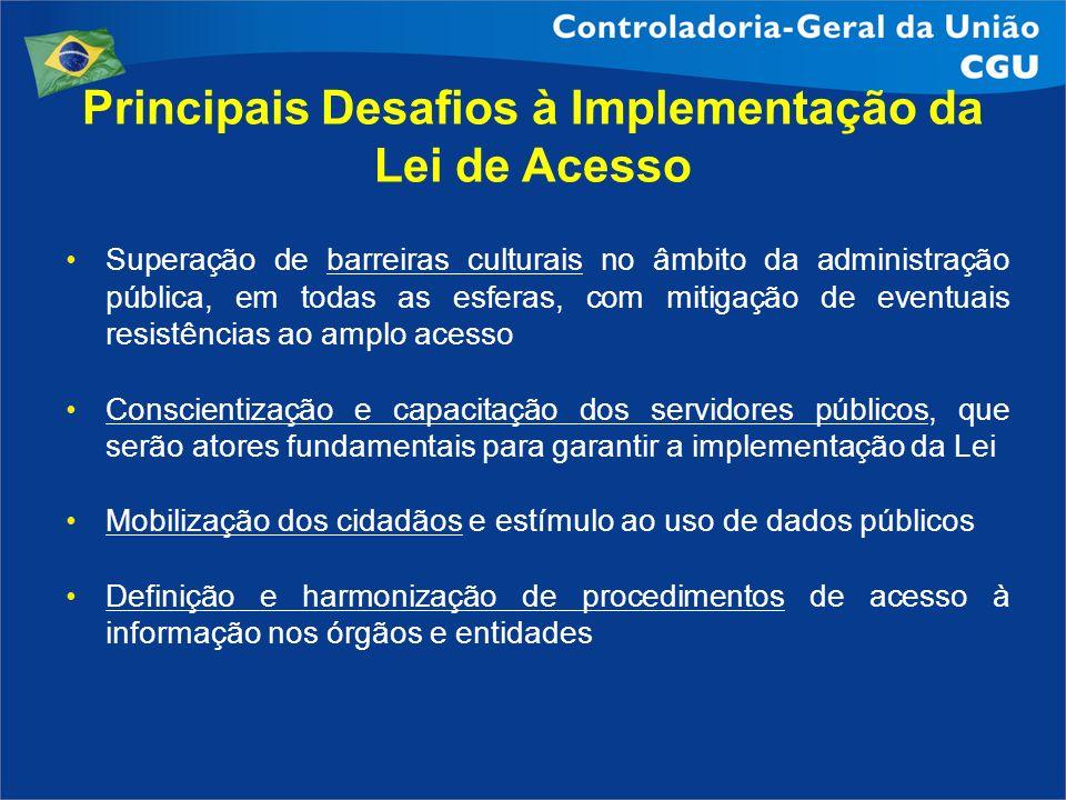 Principais Desafios à Implementação da Lei de Acesso Superação de barreiras culturais no âmbito da administração pública, em todas as esferas, com mit
