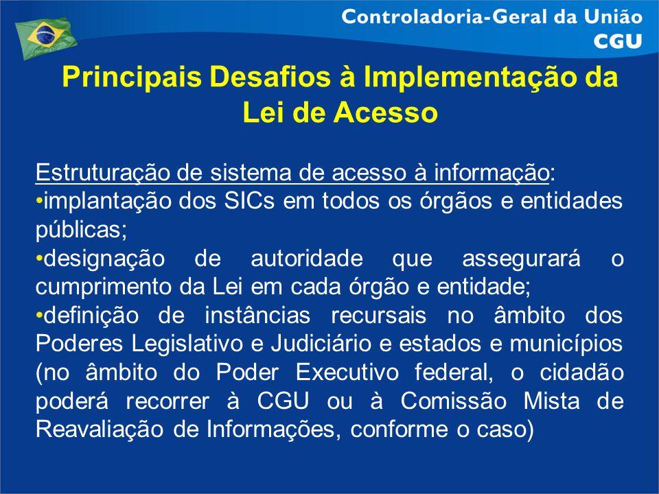 Principais Desafios à Implementação da Lei de Acesso Estruturação de sistema de acesso à informação: implantação dos SICs em todos os órgãos e entidad