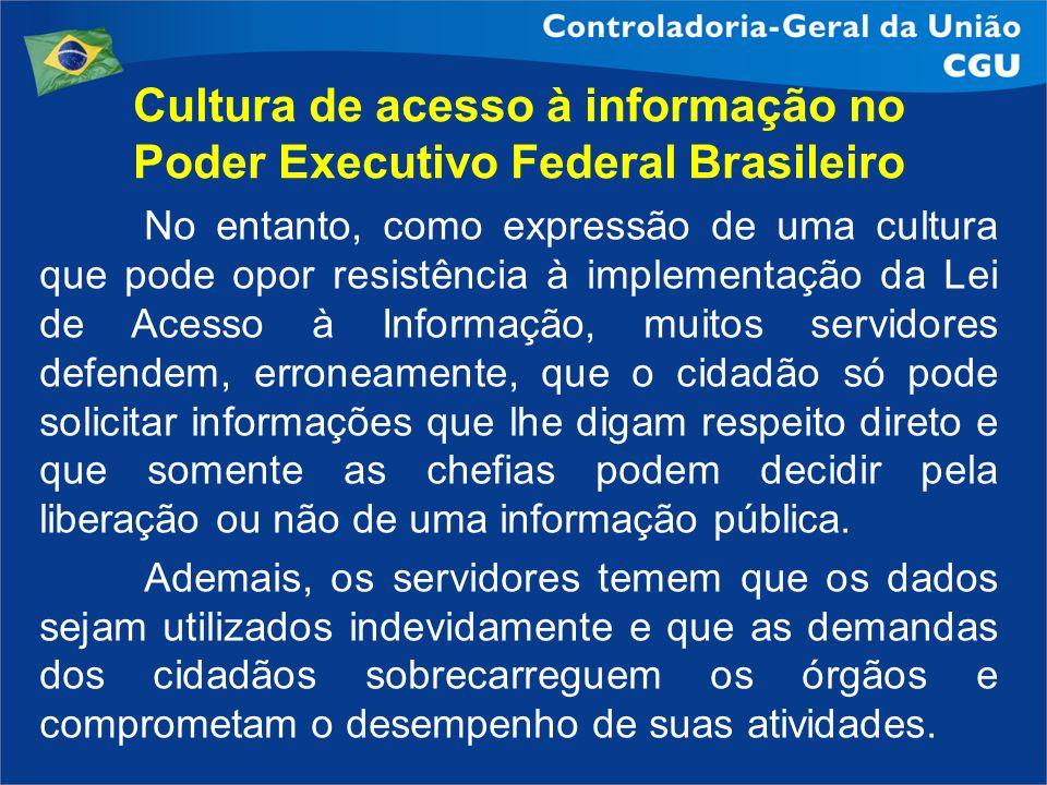 Cultura de acesso à informação no Poder Executivo Federal Brasileiro No entanto, como expressão de uma cultura que pode opor resistência à implementaç