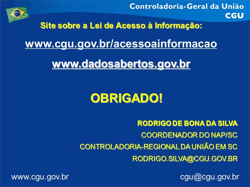 www.cgu.gov.br cgu@cgu.gov.br Site sobre a Lei de Acesso à Informação: www.cgu.gov.br/acessoainformacaowww.dadosabertos.gov.br OBRIGADO! RODRIGO DE BO