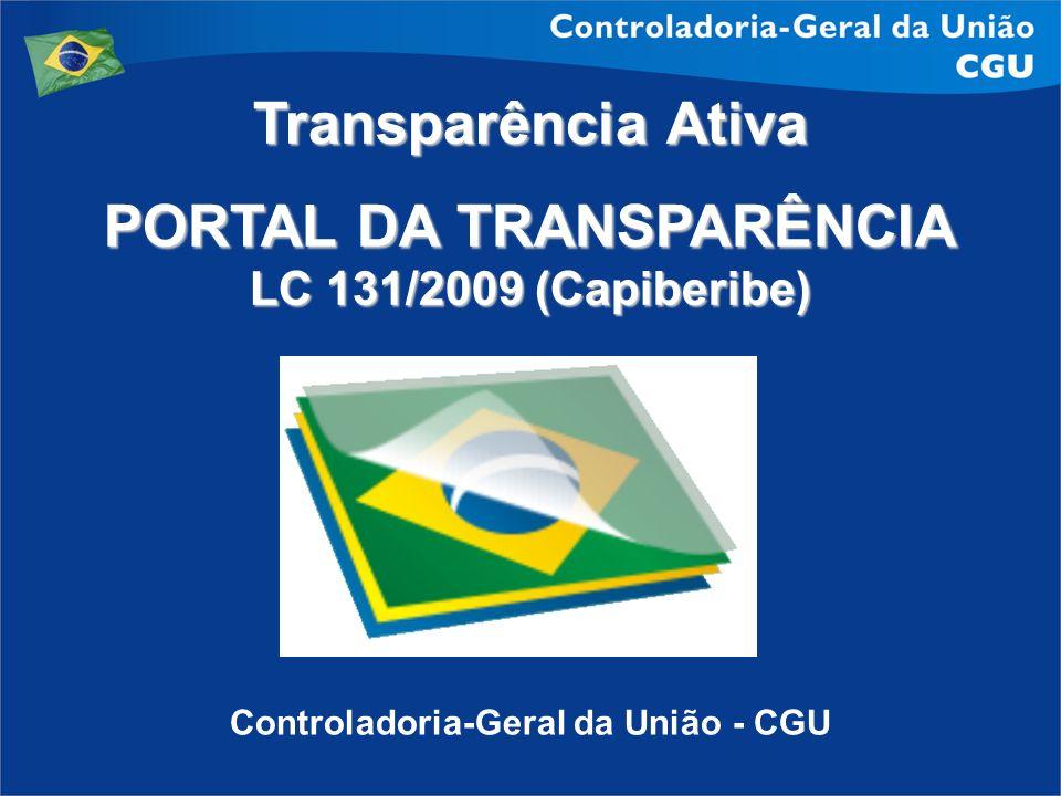 Controladoria-Geral da União - CGU Transparência Ativa PORTAL DA TRANSPARÊNCIA LC 131/2009 (Capiberibe) oo